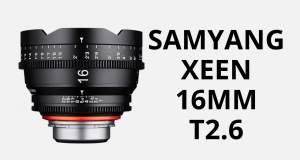 Samyang Xeen 16mm T2.6 - La Linea di Ottiche Cinema si Allunga